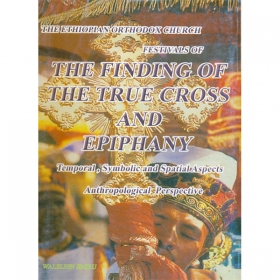 THE ETHIOPIAN ORTHODOX CHURCH FESTIVALS OF THE FINDINGS OF THE TRUE CROSS AND EPIPHANY (Temporal,Symbolical and Spatial Aspects of Anthropological Perspective)