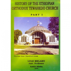 HISTORY OF THE ETHIOPIAN ORTHODOX TEWAHEDO CHURCH (PART I)